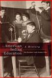 American Indian Education : A History, Reyhner, Jon and Eder, Jeanne, 0806137835