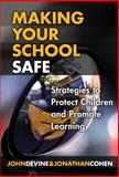 Making Your School Safe, John Devine and Jonathan Cohen, 0807747831