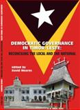 Democratic Governance in Timor-Leste : Reconciling the Local and the National, , 0980457831