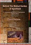 Behind the Walled Garden of Apartheid, Claire Datnow, 0984277838