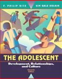 The Adolescent : Development, Relationships, and Culture, Rice, F. Philip and Dolgin, Kim Gale, 0205407838