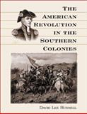 The American Revolution in the Southern Colonies, Russell, David Lee, 0786407832