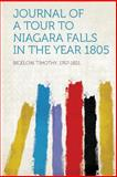 Journal of a Tour to Niagara Falls in the Year 1805, Bigelow Timothy 1767-1821, 1313837830