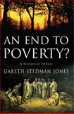 An End to Poverty? : A Historical Debate, Stedman Jones, Gareth, 0231137834