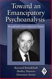 Toward an Emancipatory Psychoanalysis : Brandchaft's Intersubjective Vision, Sorter, Dorienne and Doctors, Shelley, 0415997836