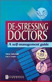 De-Stressing Doctors : A Self-Management Guide, Cooper, Cary L. and Sutherland, Valerie, 0750687835