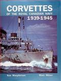 Corvettes of the Royal Canadian Navy, 1939-1945, Kenneth MacPherson and Marc Milner, 0920277837