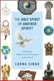 The Holy Spirit or Another Spirit? Compromise, Infiltration and Deception in the Church, Lorna Singh, 1432797832