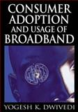 Consumer Adoption and Usage of Broadband, Yogesh K. Dwivedi, 1599047837