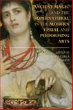 Ancient Magic and the Supernatural in the Modern Visual and Performing Arts, , 1472527836