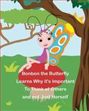 Bonbon the Butterfly Learns Why It's Important to Think of Others and Not Just Herself, Cressida Elias, 1496147839