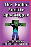The Ender Zombie Apocalypse: Epic Minecraft Interactive Adventure, Minecraft Game Minecraft Game Writers and Captainsparklez, 1500617830