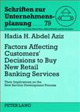 Factors Affecting Customers' Decisions to Buy New Retail Banking Services : Their Implications on the New Service Development Process, Abdel Aziz, Hadia H., 3631577834
