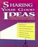 Sharing Your Good Ideas : A Workshop Facilitator's Handbook, Sharp, Peggy A., 0435087835
