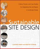 Sustainable Site Design : Criteria, Process, and Case Studies for Integrating Site and Region in Landscape Design, Dinep, Claudia and Schwab, Kristin, 0470187832