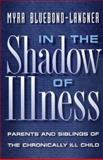 In the Shadow of Illness : Parents and Siblings of the Chronically Ill Child, Bluebond-Langner, Myra, 0691027838