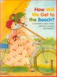 How Will We Get to the Beach?, Brigitte Luciani, 0735817839