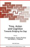 Time, Action and Cognition Towards Bridging the Gap : Proceedings of the NATO Advanced Research Workshop, Held in St. Malo, France, 22-25 October, 1991, , 0792317831