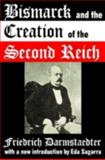 Bismarck and the Creation of the Second Reich, Darmstaedter, Friedrich, 1412807832