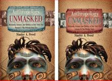 Anthropology Unmasked, Stanley A. Freed, 1933197838