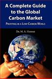 A Complete Guide to the Global Carbon Market : Profiting in a Low-Carbon World, Hashmi, M., 0578017830