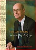 I Will Lead You Along, Henry J. Eyring and Robert I. Eaton, 1609077830