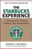The Starbucks Experience : 5 Principles for Turning Ordinary into Extraordinary, Michelli, Joseph A., 0071477845