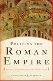 Policing the Roman Empire : Soldiers, Administration, and Public Order, Fuhrmann, Christopher J., 0199737843