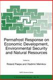 Permafrost Response on Economic Development, Environmental Security and Natural Resources, , 0792367847