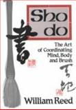 Shodo : The Art of Coordinating Mind, Body, and Brush, Reed, William, 0870407848