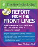 Report from the Front Lines : Job Hunters and Career Counselors Tell You How to Have a Successful Search, Madison, David, 1418037842