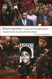 Grant Justice : Lessons Learned Fighting for Justice in the Murder of Oscar Grant, , 0615447848