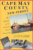 Cape May County, New Jersey : The Making of an American Resort Community, Dorwart, Jeffery M., 0813517842
