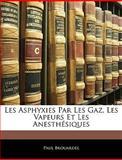 Les Asphyxies Par les Gaz, les Vapeurs et les Anesthésiques, Paul Brouardel, 1144937841