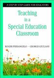 Teaching in a Special Education Classroom : A Step-by-Step Guide for Educators, Pierangelo, Roger and Giuliani, George A., 1412917840