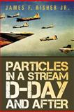 Particles in a Stream D-Day and After, James F. Risher Jr., 1469137844