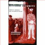 Divided in Unity : Identity, Germany, and the Berlin Police, Glaeser, Andreas M., 0226297845
