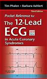 Pocket Reference for the 12-Lead ECG in Acute Coronary Syndromes, Phalen, Tim and Aehlert, Barbara J., 0323077846