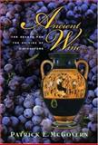 Ancient Wine : The Search for the Origins of Viniculture, McGovern, Patrick E., 0691127840