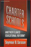 Charter Schools : Another Flawed Educational Reform?, Sarason, Seymour B., 0807737844