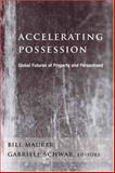 Accelerating Possession : Global Futures of Property and Personhood, , 0231137842