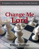 Change Me Lord, Robin Bremer, 1482677849