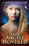 And Angels Hovered, J. Mason Williams, 1495477843