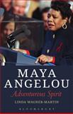Maya Angelou : Adventurous Spirit, Wagner-Martin, Linda, 1501307843