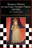 Women's Writing of the Early Modern Period, 1588-1688 : An Anthology, Hodgson-Wright, Stephanie, 0231127847