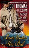 Boots under Her Bed, Jodi Thomas and Jo Goodman, 0425267849