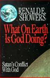 What on Earth Is God Doing? : Satan's Conflict with God, Showers, Renald E., 0872137848