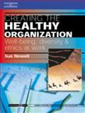 Creating the Healthy Organization : Well-Being, Diversity and Ethics at Work, Newell, Susan, 1861527845