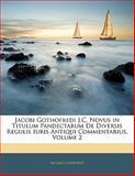 Jacobi Gothofredi J C Novus in Titulum Pandectarum de Diversis Regulis Iuris Antiqui Commentarius, Jacques Godefroy, 1142537846