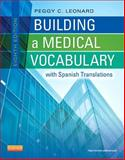 Building a Medical Vocabulary : With Spanish Translations, Peggy C. Leonard BA  MT  MEd, 1437727840